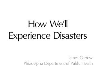 How We�ll Experience Disasters