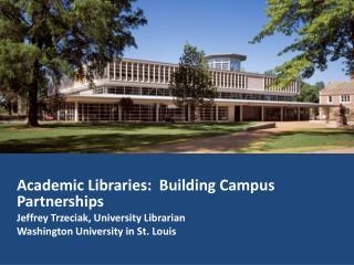 Academic Libraries:  Building Campus Partnerships Jeffrey Trzeciak, University Librarian