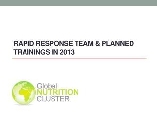 Rapid Response  Team  &  Planned Trainings  in 2013