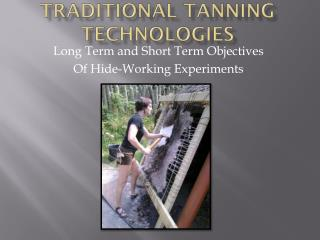 Traditional Tanning Technologies