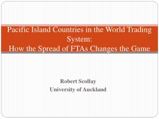 Pacific Island Countries in the World Trading System: How the Spread of FTAs Changes the Game