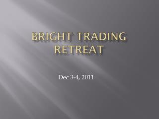 Bright trading retreat