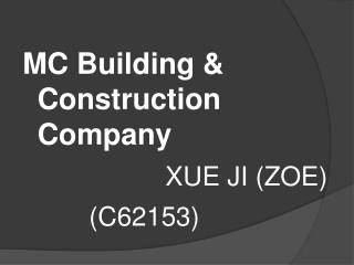 MC Building & Construction Company XUE JI (ZOE)         (C62153)