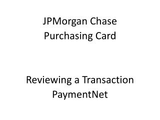 JPMorgan Chase Purchasing Card Reviewing  a  Transaction PaymentNet