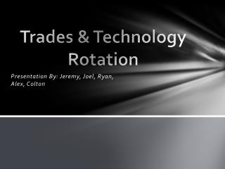 Trades & Technology Rotation