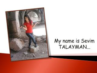 M y name is S evim  TALAYMAN .. .