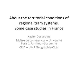 About the territorial conditions of  regional  tram systems.  Some  case  studies  in France