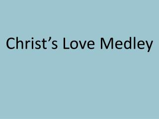 Christ's Love Medley