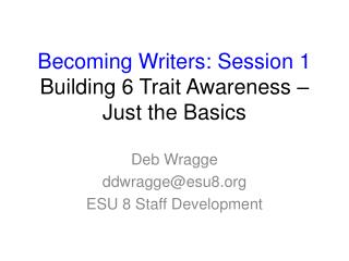 Becoming Writers: Session 1  Building 6 Trait Awareness – Just the Basics
