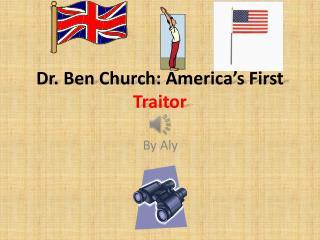 Dr. Ben Church: America's First  Traitor