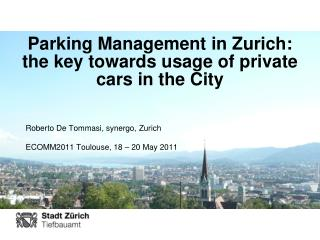 Parking Management in  Zurich :  the key towards usage  of private  cars  in  the  City
