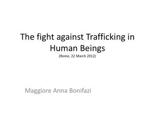 The fight against Trafficking in Human Beings  (Rome, 22 March 2012)