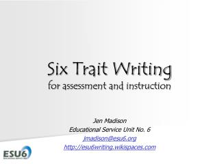 Six Trait Writing for assessment and instruction