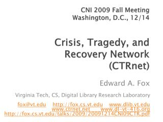 CNI 2009 Fall Meeting Washington, D.C., 12/14 Crisis , Tragedy, and  Recovery Network ( CTRnet )