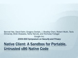 Native Client: A Sandbox for Portable,  Untrusted  x86 Native Code