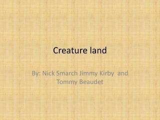 Creature land