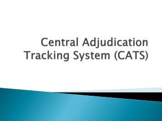 Central Adjudication Tracking System (CATS)