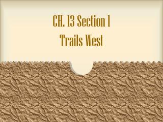 CH. 13 Section 1 Trails West