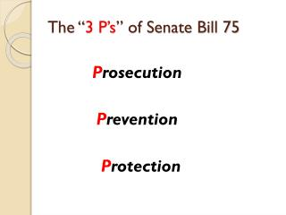 "The "" 3 P's "" of Senate Bill 75"