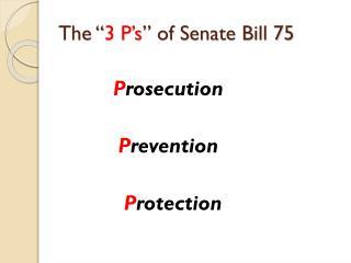 """The """" 3 P's """" of Senate Bill 75"""