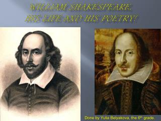 William Shakespeare,           his life and his poetry!