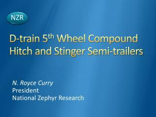 D-train 5 th  Wheel Compound Hitch and Stinger Semi-trailers