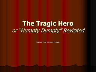 The Tragic Hero or �Humpty Dumpty� Revisited