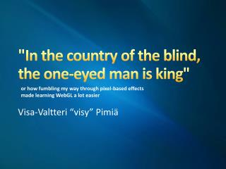 """In the country of the blind, the one-eyed man is king"""