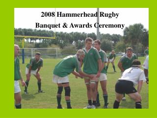 2008 Hammerhead Rugby Banquet  Awards Ceremony