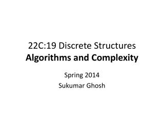 22C:19 Discrete  Structures Algorithms and Complexity
