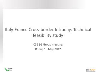 Italy-France  Cross-border Intraday: Technical feasibility study