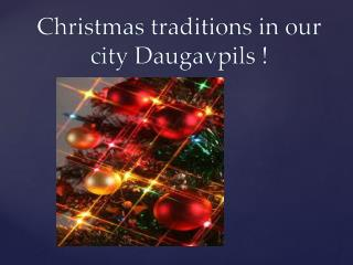 Christmas traditions  in our city D augavpils  !