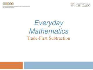 Everyday Mathematics Trade-First Subtraction