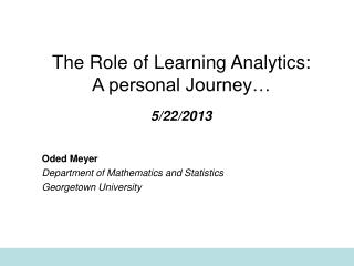 The Role of Learning Analytics:  A personal Journey� 5/22/2013
