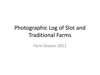 Photographic Log of Slot and Traditional Farms