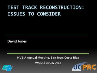 TEST TRACK RECONSTRUCTION: ISSUES TO CONSIDER