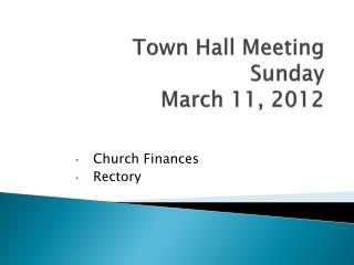 Town Hall Meeting Sunday  March 11, 2012