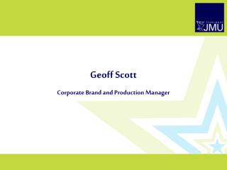 Geoff Scott Corporate Brand and Production Manager