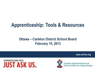 Apprenticeship: Tools & Resources Ottawa – Carleton District School Board February 15, 2013