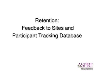 Retention:  Feedback to Sites and Participant Tracking Database