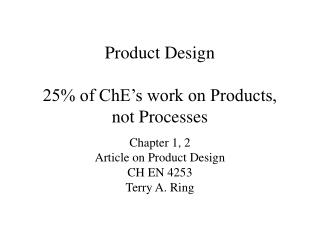 Product Design  25 of ChE s work on Products, not Processes