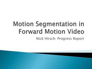 Motion Segmentation in Forward Motion Video