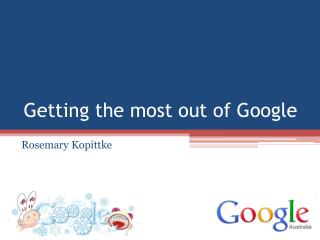 Getting the most out of Google