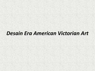 Desain Era American Victorian Art