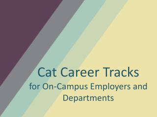 Cat Career Tracks  for On-Campus  Employers and Departments
