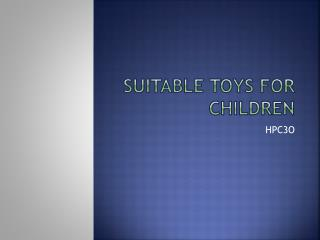 Suitable toys for children