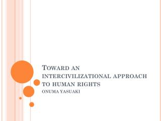 Toward an  intercivilizational  approach to human rights