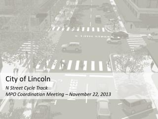 City of Lincoln N Street Cycle Track MPO Coordination Meeting – November 22, 2013