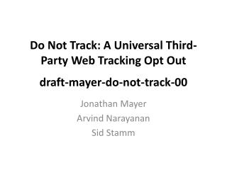 Do Not Track: A Universal Third-Party Web Tracking Opt Out draft-mayer-do-not-track-00