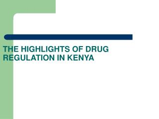 THE HIGHLIGHTS OF DRUG REGULATION IN KENYA